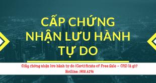 Giấy chứng nhận lưu hành tự do (Certificate of Free Sale - CFS) là gì?