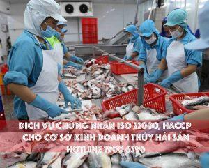 Dịch vụ chứng nhận ISO 22000, HACCP cho cơ sở kinh doanh thủy hải sản